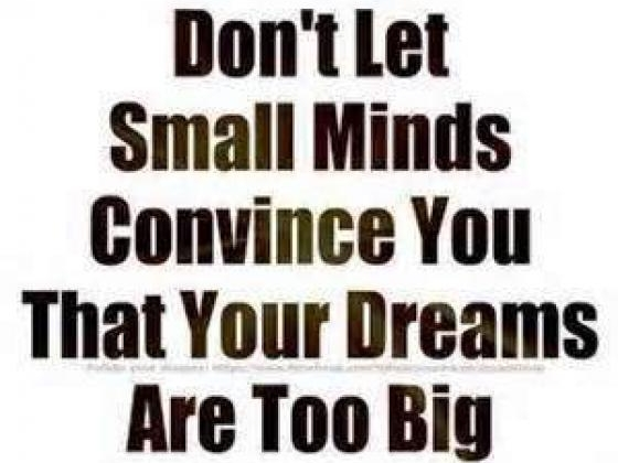 Verse do not let small minds convince you.