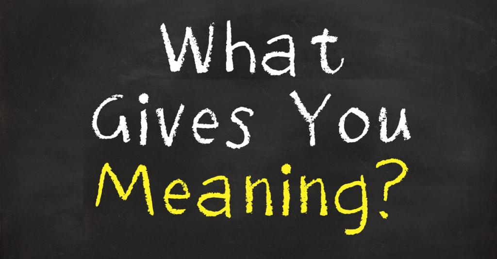 Words on a board stating what gives you meaning